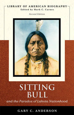 Sitting Bull and the Paradox of Lakota Nationhood (Library of American Biography Series) (Paperback)