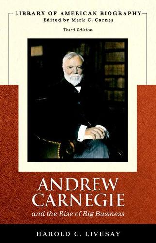 Andrew Carnegie and the Rise of Big Business (Library of American Biography Series) (Paperback)