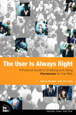The User Is Always Right: A Practical Guide to Creating and Using Personas for the Web (Paperback)