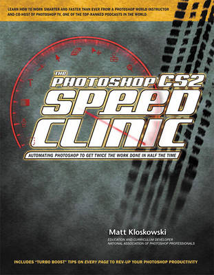 The Photoshop CS2 Speed Clinic: Automating Photoshop to Get Twice the Work Done in Half the Time (Paperback)