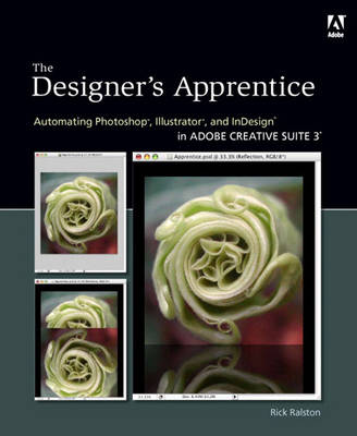 The Designer's Apprentice: Automating Photoshop, Illustrator, and InDesign in Adobe Creative Suite 3 (Paperback)