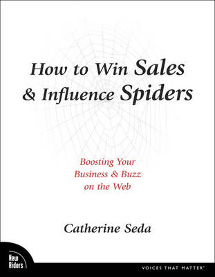 How to Win Sales and Influence Spiders: Boosting Your Business and Buzz on the Web (Paperback)