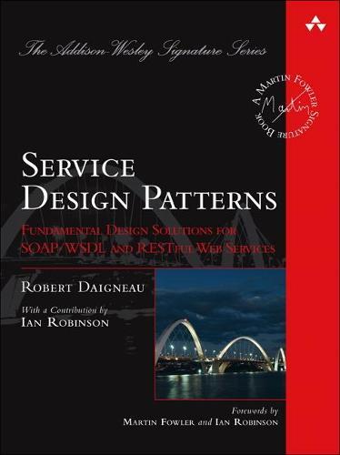 Service Design Patterns: Fundamental Design Solutions for SOAP/WSDL and RESTful Web Services (Hardback)