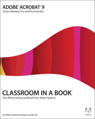 Adobe Acrobat 9: The Official Training Workbook from Adobe Systems - Classroom in a Book