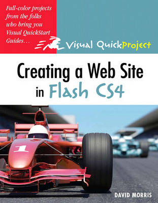 Creating a Web Site with Flash CS4: Visual QuickProject Guide (Paperback)