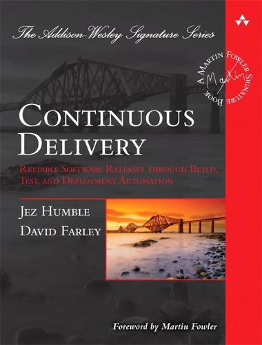 Continuous Delivery: Reliable Software Releases through Build, Test, and Deployment Automation - Addison-Wesley Signature Series (Fowler) (Hardback)