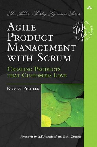 Agile Product Management with Scrum: Creating Products that Customers Love - Addison-Wesley Signature Series (Cohn) (Paperback)