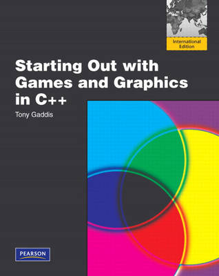 Starting Out with Games and Graphics in C++: International Version