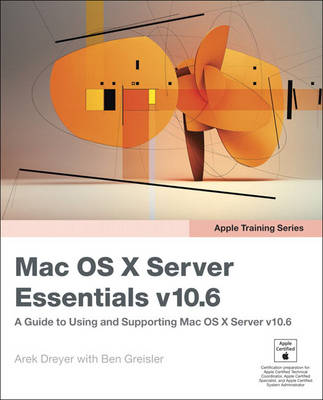 Apple Training Series: Mac OS X Server Essentials v10.6: A Guide to Using and Supporting Mac OS X Server v10.6 (Paperback)
