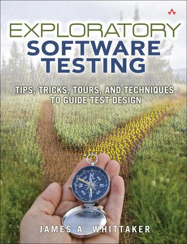 Exploratory Software Testing: Tips, Tricks, Tours, and Techniques to Guide Test Design (Paperback)