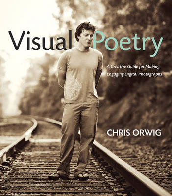 Visual Poetry: A Creative Guide for Making Engaging Digital Photographs (Paperback)