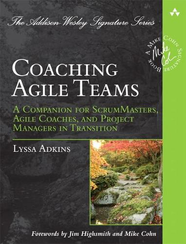 Coaching Agile Teams: A Companion for ScrumMasters, Agile Coaches, and Project Managers in Transition - Addison-Wesley Signature Series (Cohn) (Paperback)