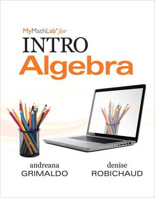 MyMathLab for Grimaldo/Robichaud INTRO Algebra-PLUS Worktext (Paperback)
