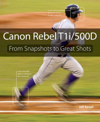 Canon Rebel T1i/500D: From Snapshots to Great Shots (Paperback)
