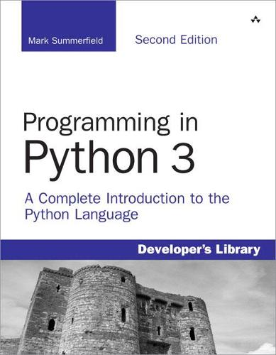 Programming in Python 3: A Complete Introduction to the Python Language (Paperback)