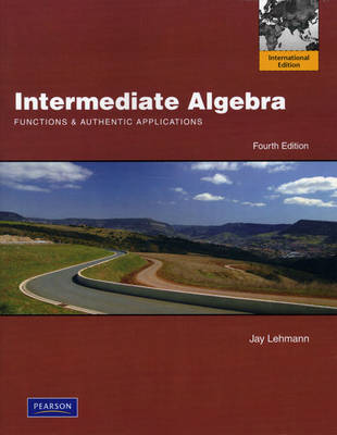 Intermediate Algebra: Functions and Authentic Applications (Paperback)