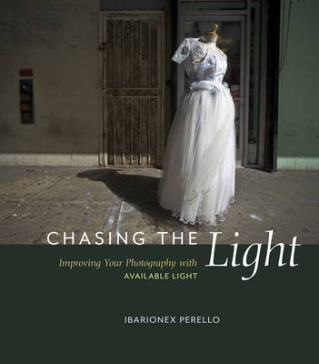 Chasing the Light: Improving Your Photography with Available Light (Paperback)