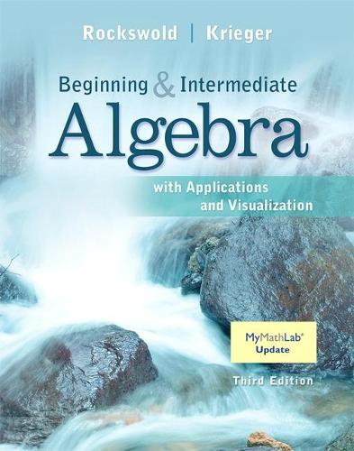 Beginning and Intermediate Algebra with Applications & Visualization (Hardback)