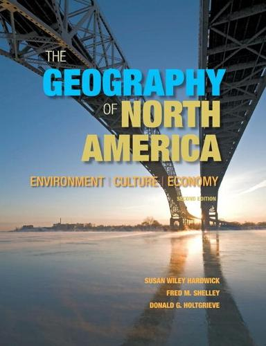 The Geography of North America: Environment, Culture, Economy (Hardback)