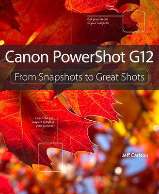 Canon PowerShot G12: From Snapshots to Great Shots (Paperback)