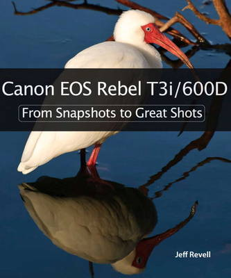 Canon EOS Rebel T3i / 600D: From Snapshots to Great Shots (Paperback)