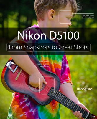 Nikon D5100: From Snapshots to Great Shots (Paperback)
