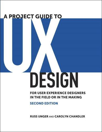 A Project Guide to UX Design: For user experience designers in the field or in the making - Voices That Matter (Paperback)