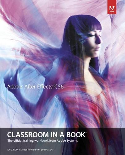 Adobe After Effects CS6 Classroom in a Book - Classroom in a Book