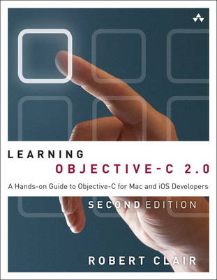 Learning Objective-C 2.0: A Hands-on Guide to Objective-C for Mac and iOS Developers (Paperback)