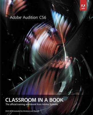 Adobe Audition CS6 Classroom in a Book: The Official Training Workbook from Adobe Systems