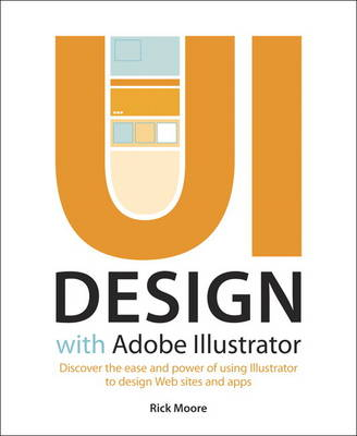 UI Design with Adobe Illustrator: Discover the ease and power of using Illustrator to design Web sites and apps (Paperback)