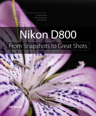 Nikon D800: From Snapshots to Great Shots (Paperback)