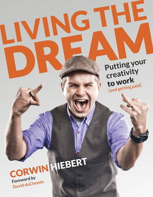 Living the Dream: Putting your creativity to work (and getting paid) (Paperback)