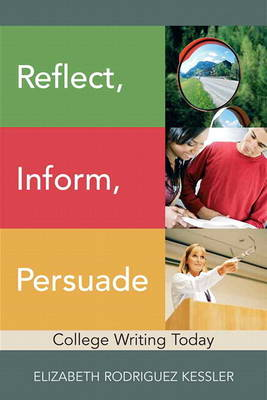 Reflect, Inform, Persuade: College Writing Today (with NEW MyWritingLab Student Access Code Card)