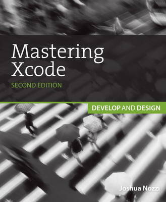 Mastering Xcode: Develop and Design (Paperback)