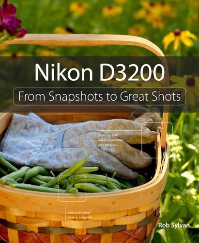 Nikon D3200: From Snapshots to Great Shots (Paperback)