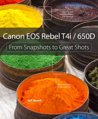 Canon EOS Rebel T4i / 650D: From Snapshots to Great Shots (Paperback)