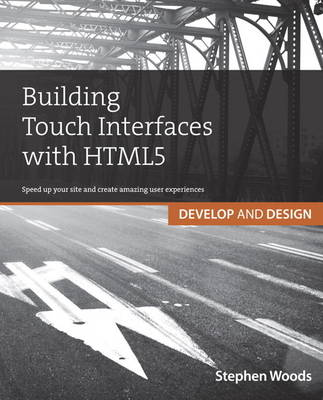 Building Touch Interfaces with HTML5: Develop and Design Speed up your site and create amazing user experiences (Paperback)