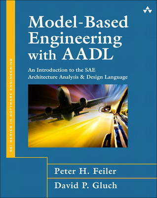 Model-based Engineering with AADL: An Introduction to the SAE Architecture Analysis and Design Language (Hardback)