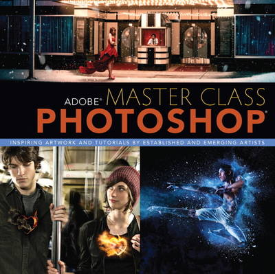 Adobe Master Class: Photoshop Inspiring artwork and tutorials by established and emerging artists (Paperback)