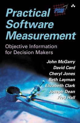 Practical Software Measurement: Objective Information for Decision Makers (paperback) (Paperback)