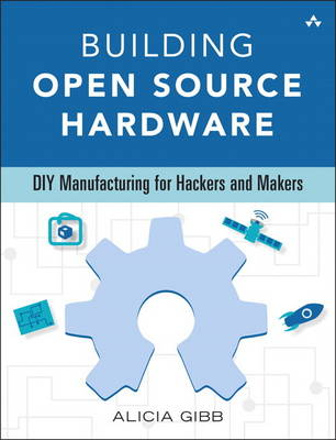 Building Open Source Hardware: DIY Manufacturing for Hackers and Makers (Paperback)
