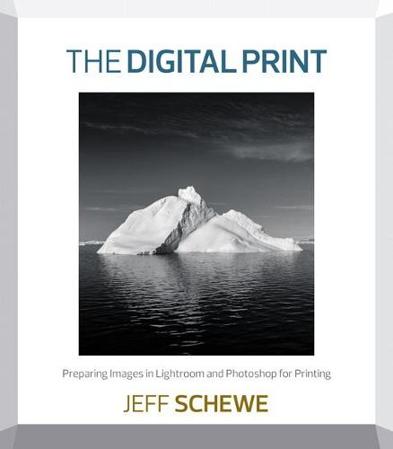 The Digital Print: Preparing Images in Lightroom and Photoshop for Printing (Paperback)