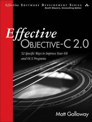 Effective Objective-C 2.0: 52 Specific Ways to Improve Your iOS and OS X Programs (Paperback)