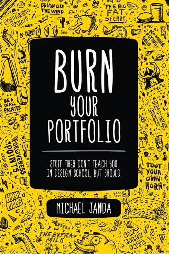 Burn Your Portfolio: Stuff they don't teach you in design school, but should - Voices That Matter (Paperback)