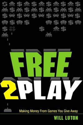Free-to-Play: Making Money From Games You Give Away (Paperback)