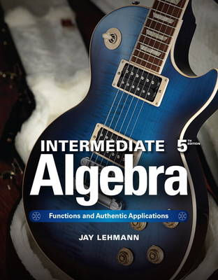 Intermediate Algebra: Functions & Authentic Applications Plus NEW MyMathLab w/ Pearson eText-- Access Card Package