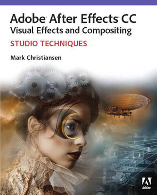 Adobe After Effects CC Visual Effects and Compositing Studio Techniques (Paperback)