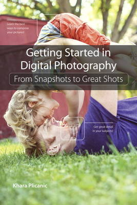 Getting Started in Digital Photography: From Snapshots to Great Shots (Paperback)
