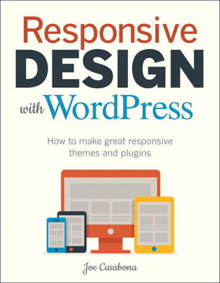 Responsive Design with WordPress: How to make great responsive themes and plugins (Paperback)